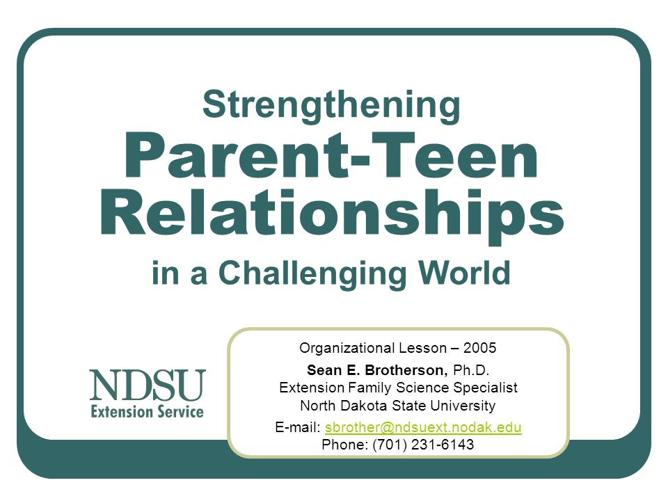 Strengthening Organizational Lesson – 2005 Sean E. Brotherson, Ph.D. Extension Family Science Specialist North Dakota State University Parent-Teen Rel