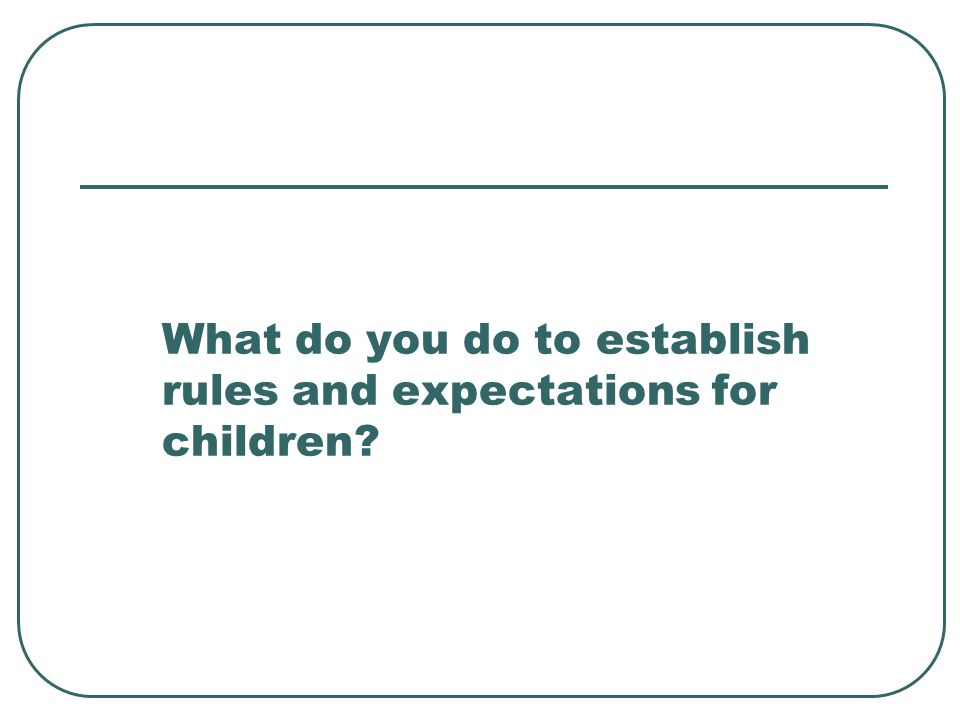 What do you do to establish rules and expectations for children?