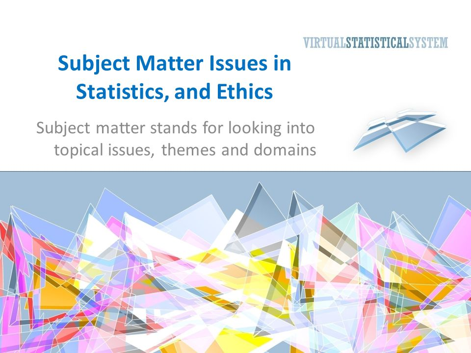 1 Subject Matter Issues in Statistics, and Ethics Subject matter stands for looking into topical issues, themes and domains