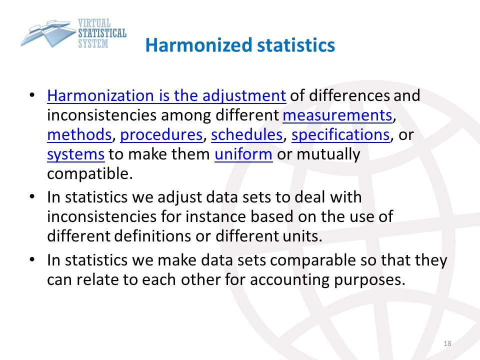Harmonized statistics Harmonization is the adjustment of differences and inconsistencies among different measurements, methods, procedures, schedules,
