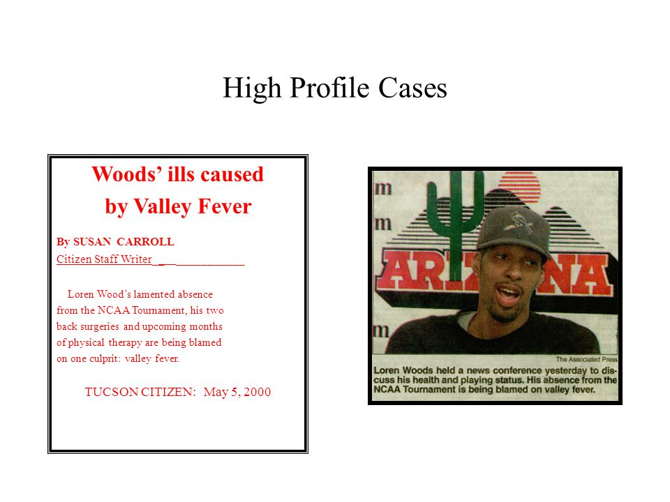High Profile Cases Woods ills caused by Valley Fever By SUSAN CARROLL Citizen Staff Writer__ ___________ Loren Woods lamented absence from the NCAA To