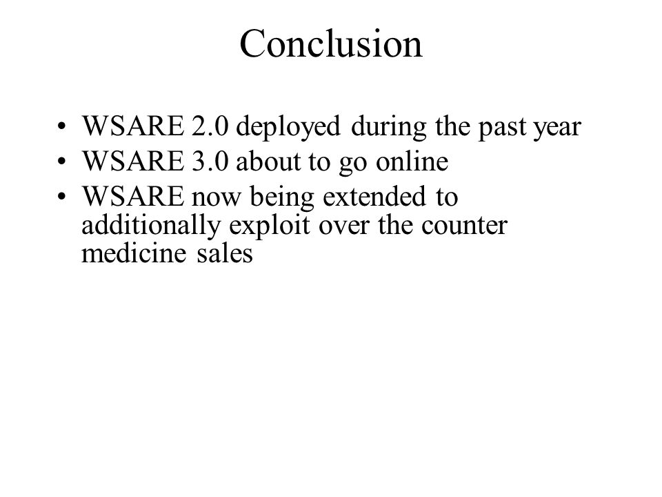 Conclusion WSARE 2.0 deployed during the past year WSARE 3.0 about to go online WSARE now being extended to additionally exploit over the counter medicine sales