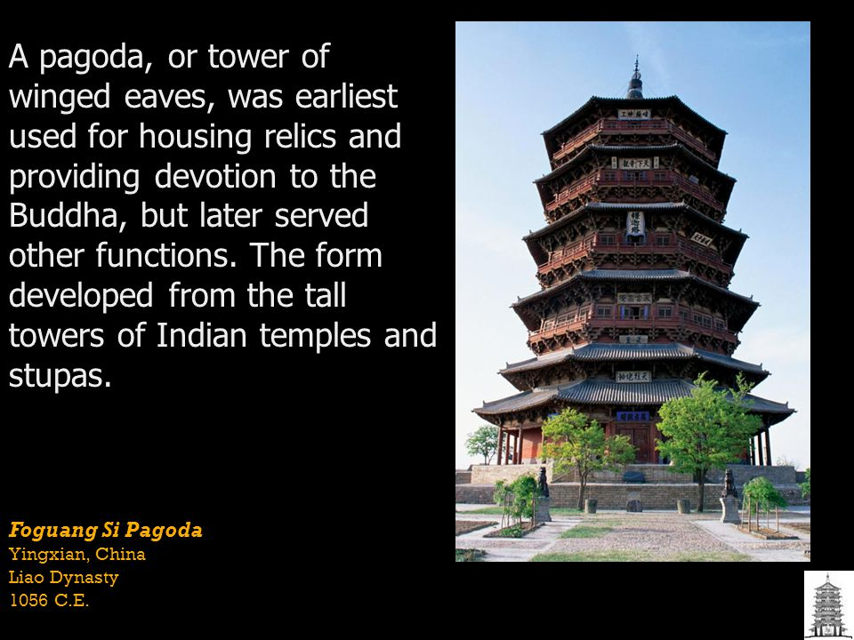 Foguang Si Pagoda Yingxian, China Liao Dynasty 1056 C.E. A pagoda, or tower of winged eaves, was earliest used for housing relics and providing devoti