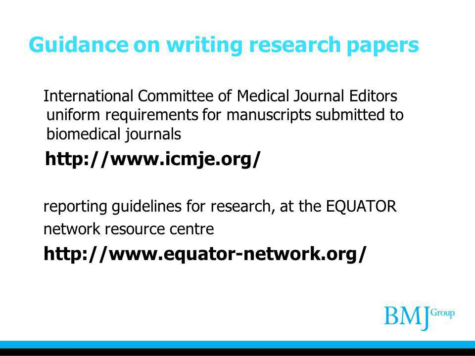 Guidance on writing research papers International Committee of Medical Journal Editors uniform requirements for manuscripts submitted to biomedical jo