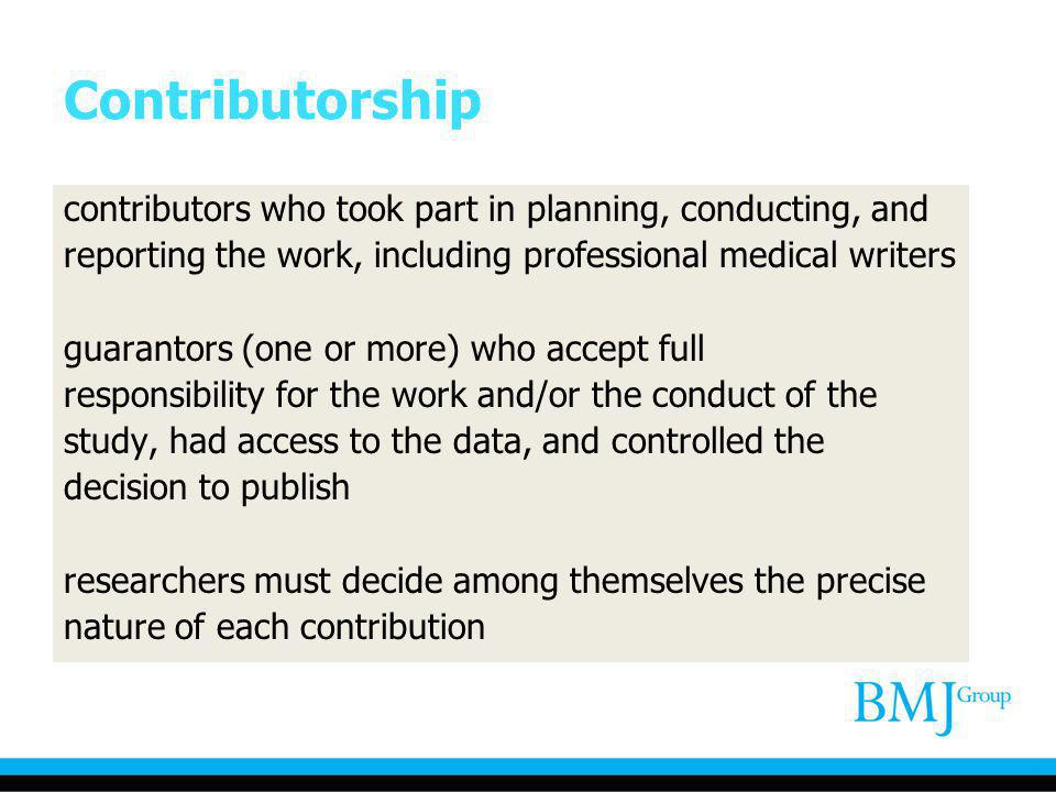 Contributorship contributors who took part in planning, conducting, and reporting the work, including professional medical writers guarantors (one or