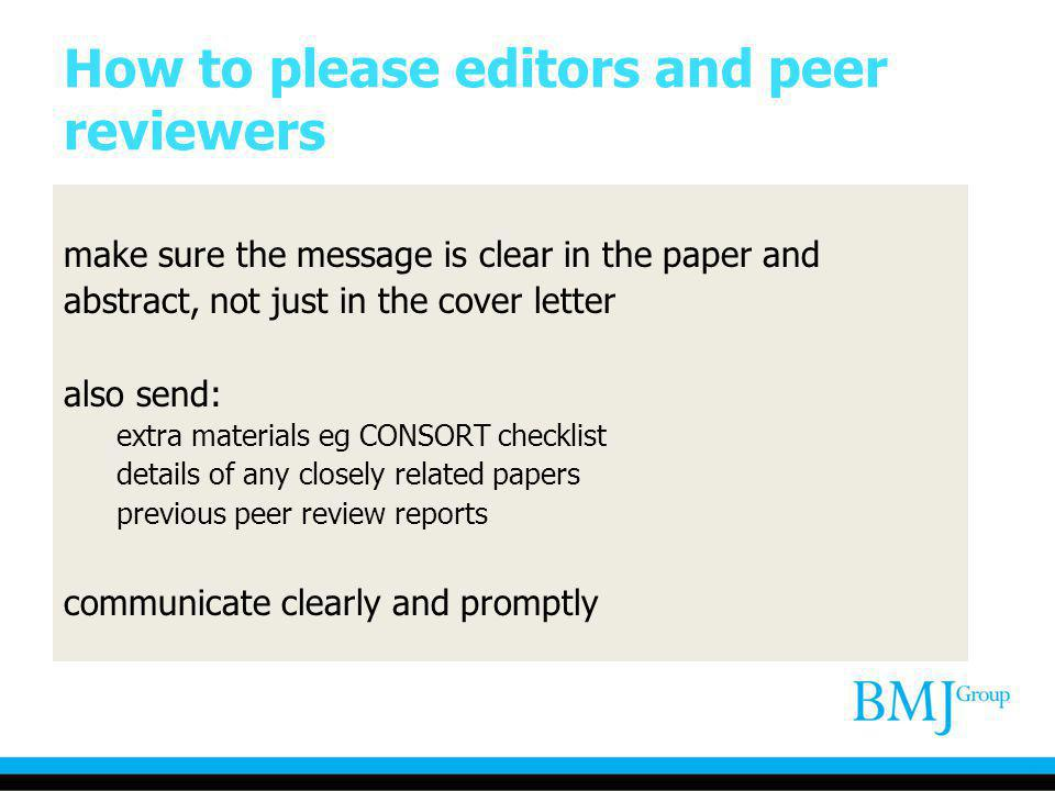 How to please editors and peer reviewers make sure the message is clear in the paper and abstract, not just in the cover letter also send: extra mater