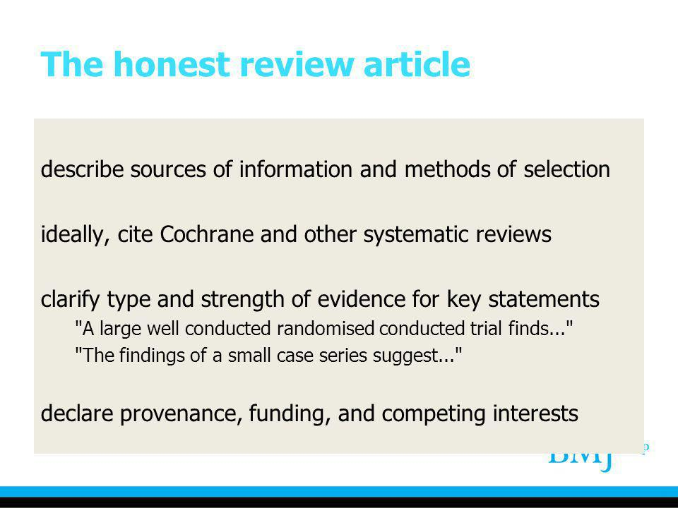 The honest review article describe sources of information and methods of selection ideally, cite Cochrane and other systematic reviews clarify type an