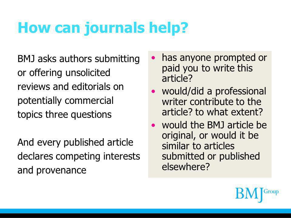 How can journals help? BMJ asks authors submitting or offering unsolicited reviews and editorials on potentially commercial topics three questions And