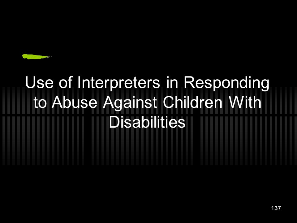 137 Use of Interpreters in Responding to Abuse Against Children With Disabilities