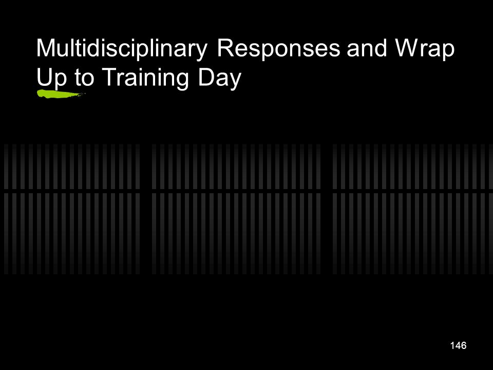 146 Multidisciplinary Responses and Wrap Up to Training Day