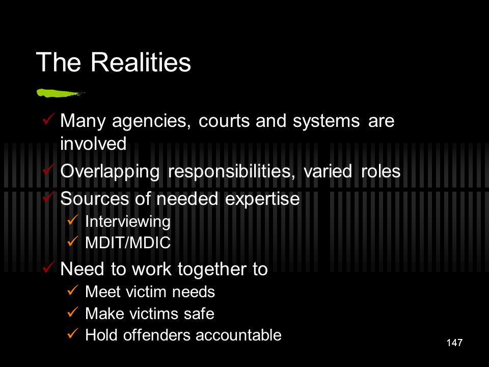 147 The Realities Many agencies, courts and systems are involved Overlapping responsibilities, varied roles Sources of needed expertise Interviewing M