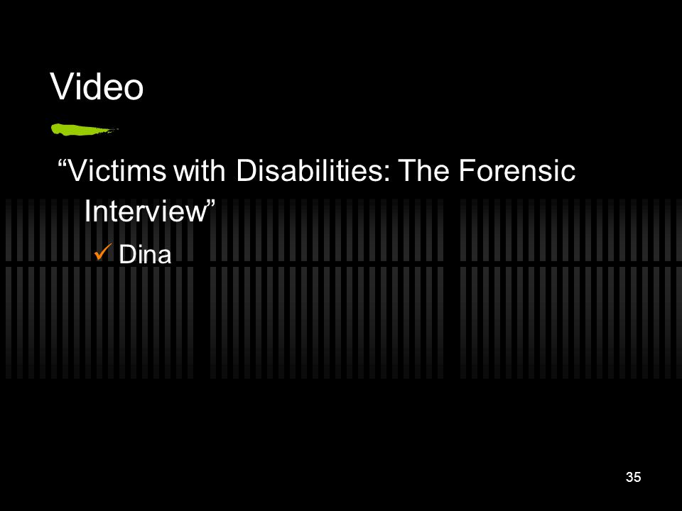 35 Video Victims with Disabilities: The Forensic Interview Dina