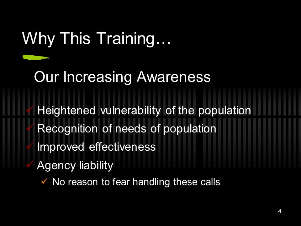 4 Why This Training… Our Increasing Awareness Heightened vulnerability of the population Recognition of needs of population Improved effectiveness Age
