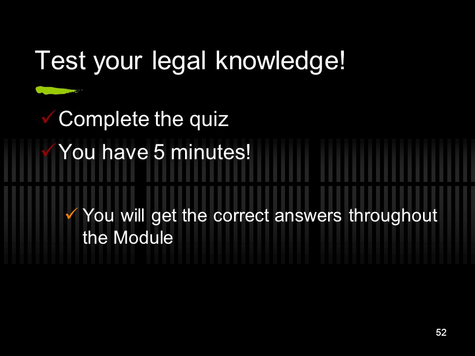 52 Test your legal knowledge! Complete the quiz You have 5 minutes! You will get the correct answers throughout the Module