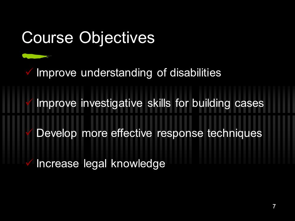 7 Course Objectives Improve understanding of disabilities Improve investigative skills for building cases Develop more effective response techniques I