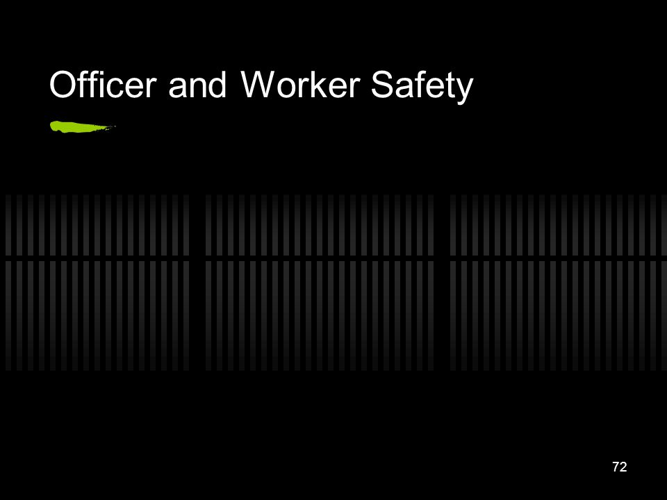 72 Officer and Worker Safety