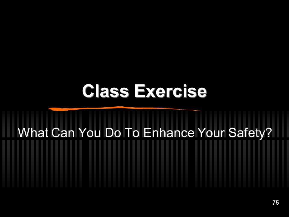 75 Class Exercise What Can You Do To Enhance Your Safety?