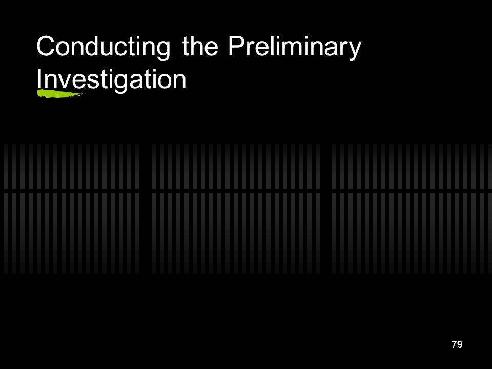 79 Conducting the Preliminary Investigation