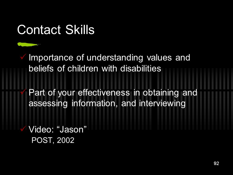 92 Contact Skills Importance of understanding values and beliefs of children with disabilities Part of your effectiveness in obtaining and assessing i