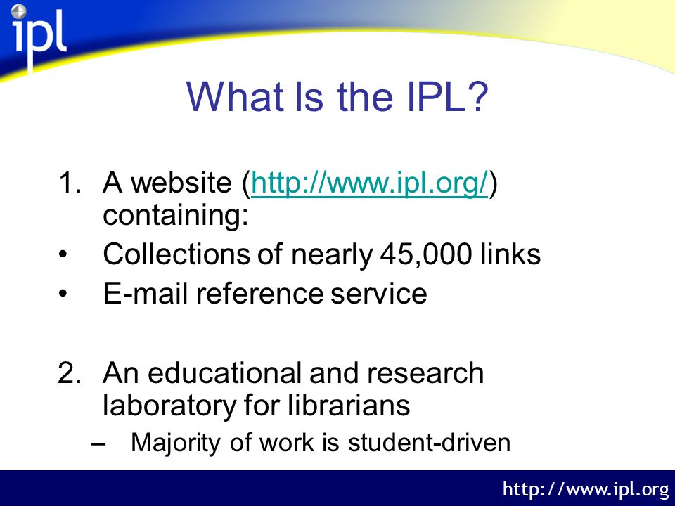 The Internet Public Library http://www.ipl.org Collections: Exhibits Original online exhibits that include text, pictures, and sound.