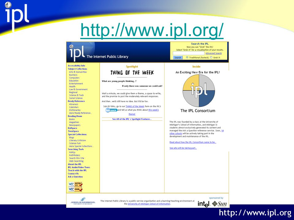 The Internet Public Library http://www.ipl.org Collections at the IPL Link to free online sites All links selected and reviewed by library science graduate studentsmust meet our collection policies Sites indexed and abstracted Subject collections as well as special features and exhibits
