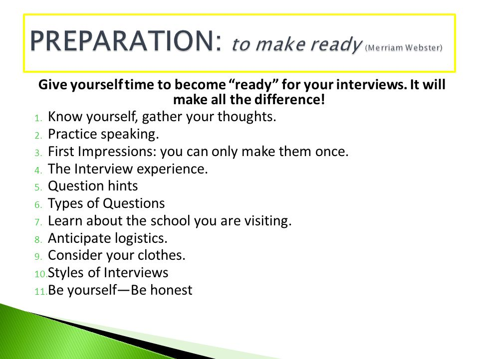 Give yourself time to become ready for your interviews. It will make all the difference! 1. Know yourself, gather your thoughts. 2. Practice speaking.