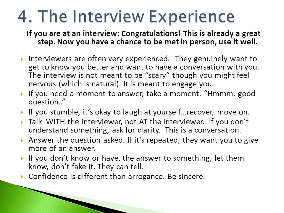 If you are at an interview: Congratulations! This is already a great step. Now you have a chance to be met in person, use it well. Interviewers are of