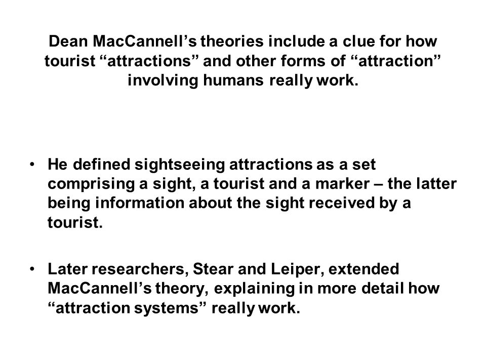 Dean MacCannells theories include a clue for how tourist attractions and other forms of attraction involving humans really work. He defined sightseein