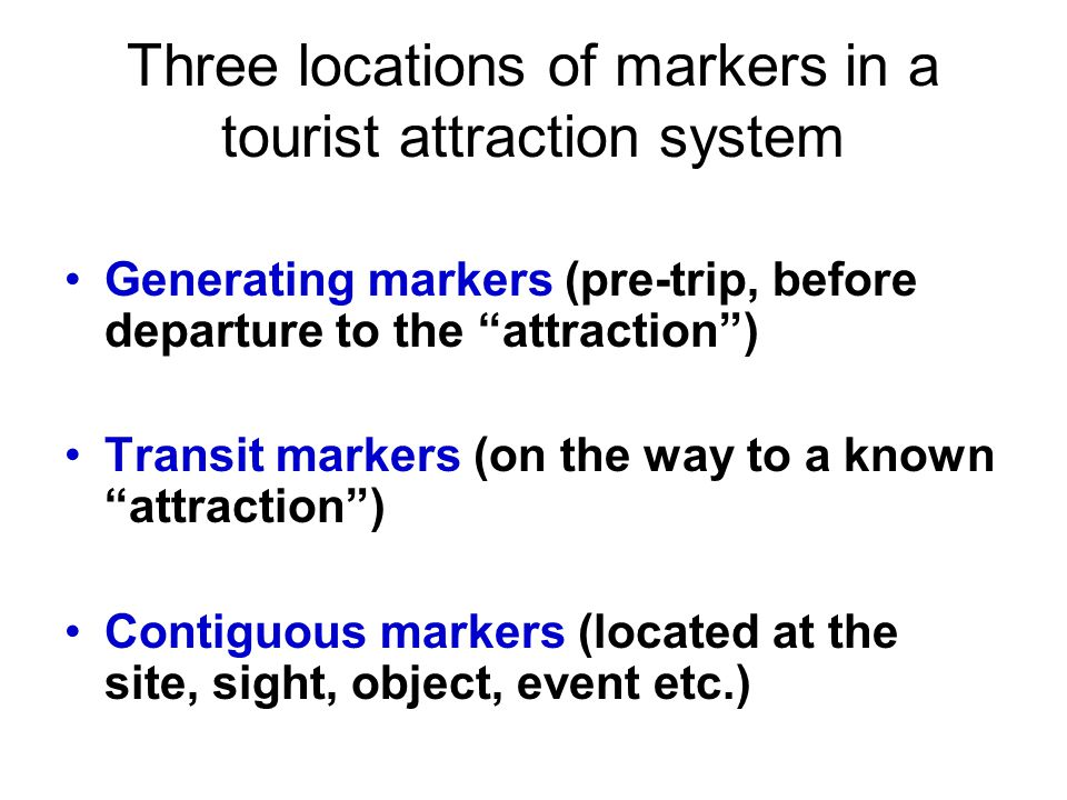 Three locations of markers in a tourist attraction system Generating markers (pre-trip, before departure to the attraction) Transit markers (on the wa