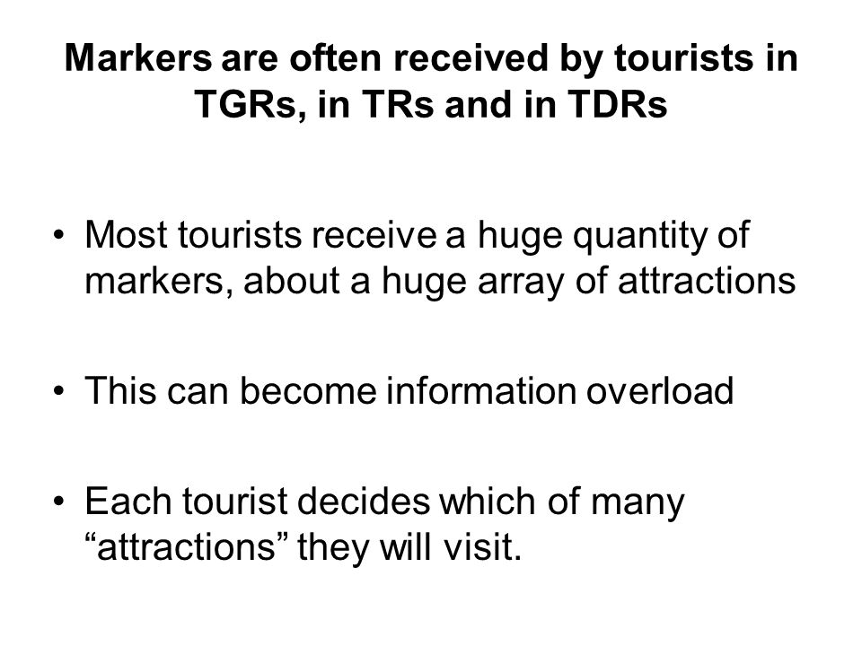 Markers are often received by tourists in TGRs, in TRs and in TDRs Most tourists receive a huge quantity of markers, about a huge array of attractions