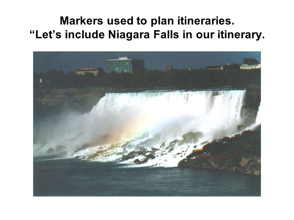 Markers used to plan itineraries. Lets include Niagara Falls in our itinerary.