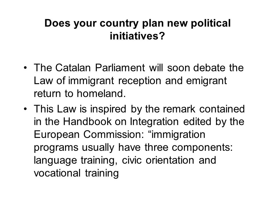 Does your country plan new political initiatives? The Catalan Parliament will soon debate the Law of immigrant reception and emigrant return to homela