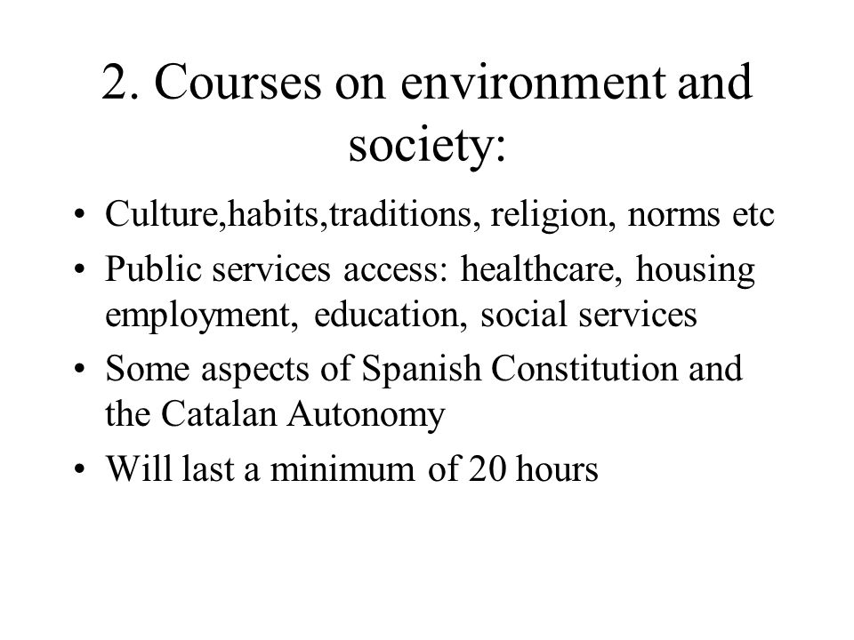 2. Courses on environment and society: Culture,habits,traditions, religion, norms etc Public services access: healthcare, housing employment, educatio