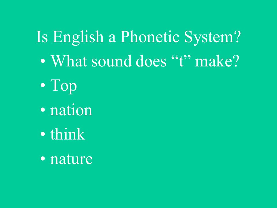 Is English a Phonetic System? What sound does t make? Top nation think nature
