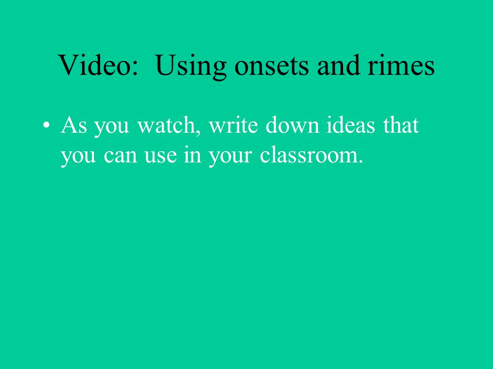 Video: Using onsets and rimes As you watch, write down ideas that you can use in your classroom.