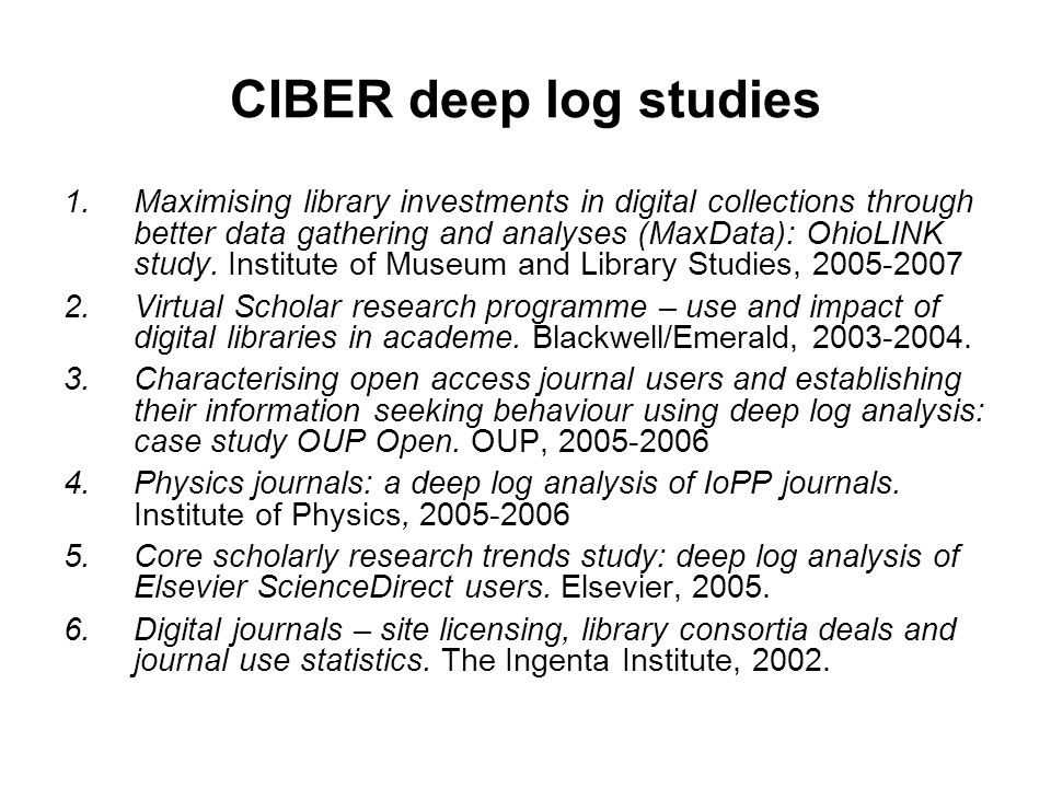 CIBER deep log studies 1.Maximising library investments in digital collections through better data gathering and analyses (MaxData): OhioLINK study.