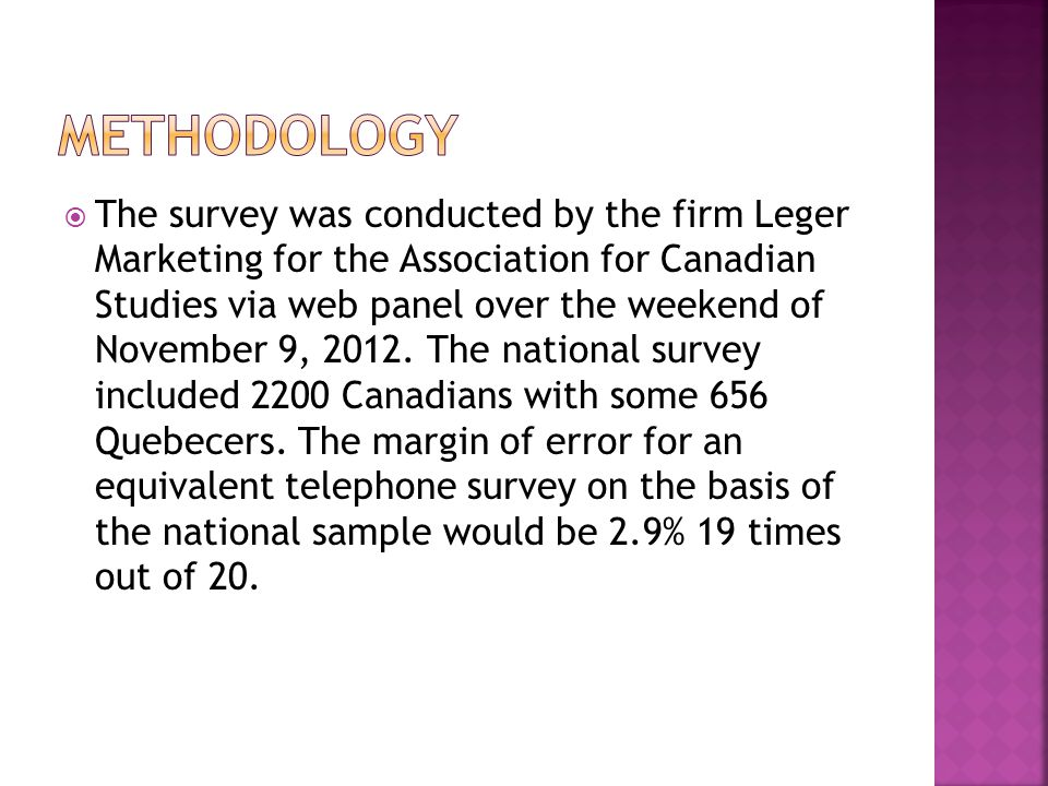 The survey was conducted by the firm Leger Marketing for the Association for Canadian Studies via web panel over the weekend of November 9, 2012.