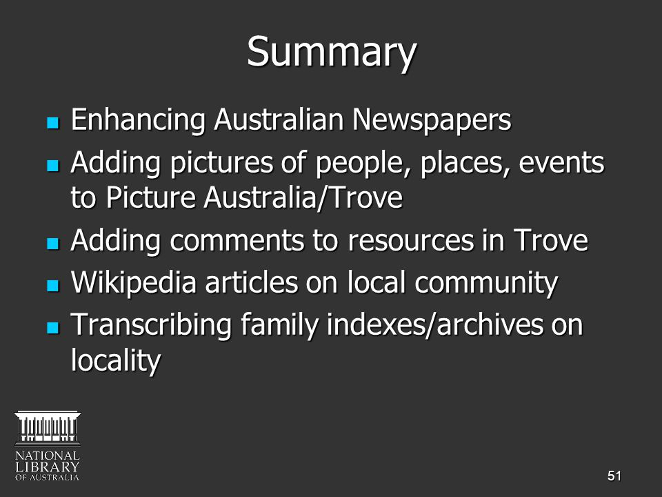 51Summary Enhancing Australian Newspapers Enhancing Australian Newspapers Adding pictures of people, places, events to Picture Australia/Trove Adding