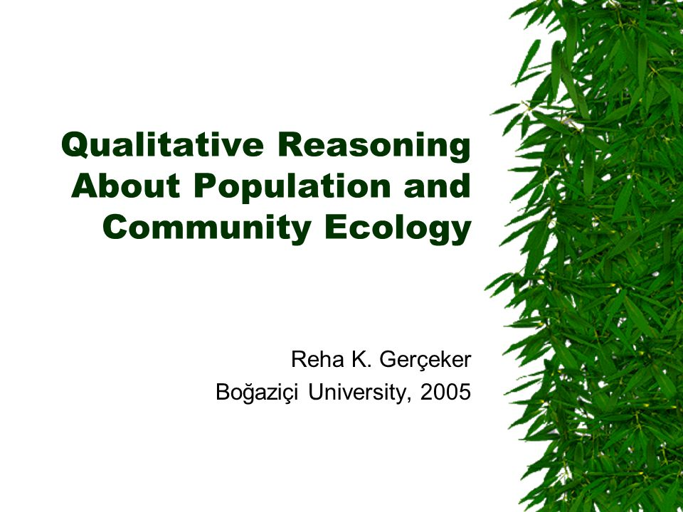 Qualitative Reasoning About Population and Community Ecology Reha K. Gerçeker Boğaziçi University, 2005
