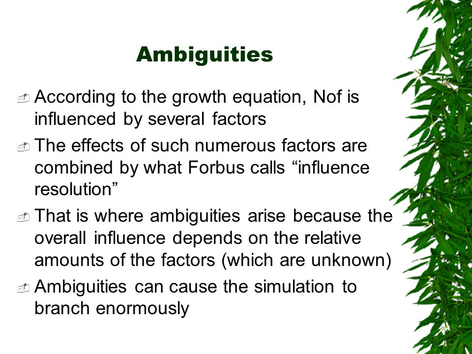 Ambiguities According to the growth equation, Nof is influenced by several factors The effects of such numerous factors are combined by what Forbus ca