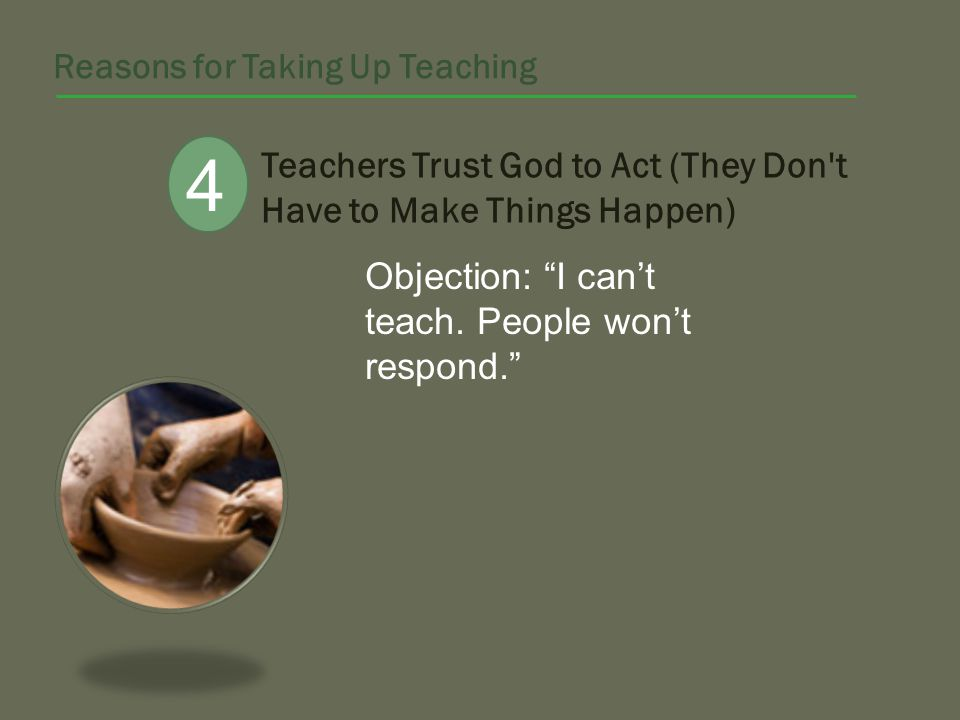 Teachers Trust God to Act (They Don t Have to Make Things Happen) Objection: I cant teach.