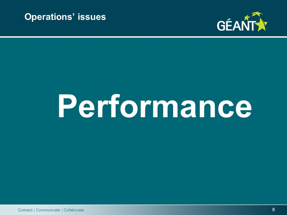 8 Connect | Communicate | Collaborate Operations issues Performance