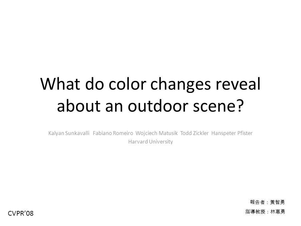 What do color changes reveal about an outdoor scene? Kalyan Sunkavalli Fabiano Romeiro Wojciech Matusik Todd Zickler Hanspeter Pfister Harvard Univers