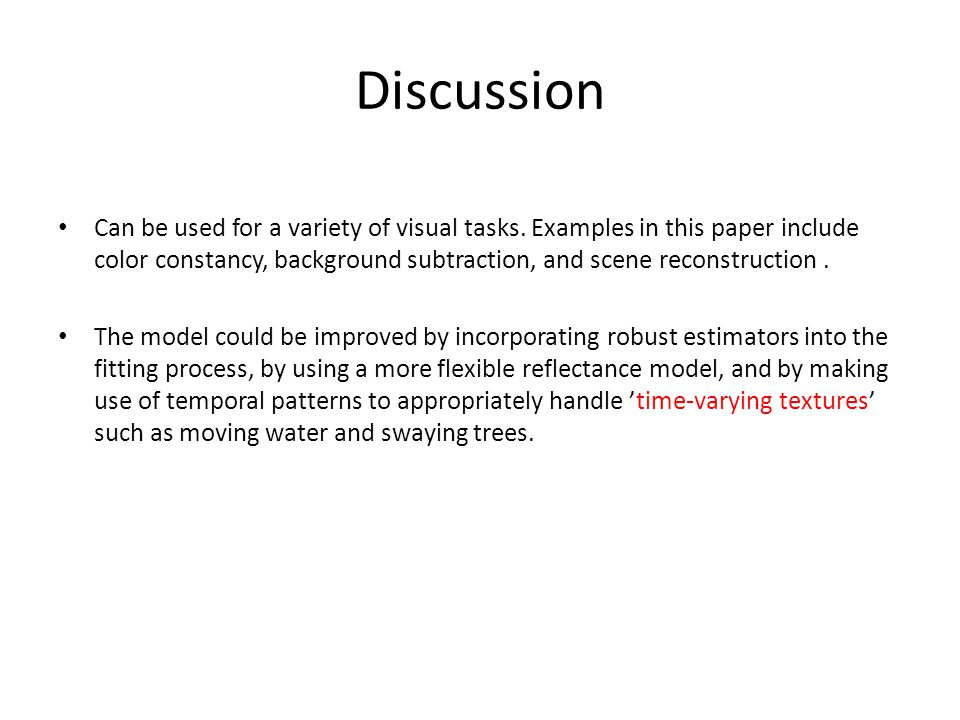 Discussion Can be used for a variety of visual tasks.