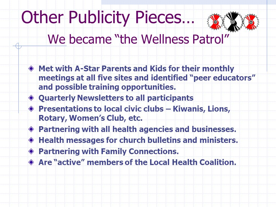 Other Publicity Pieces… We became the Wellness Patrol Met with A-Star Parents and Kids for their monthly meetings at all five sites and identified pee