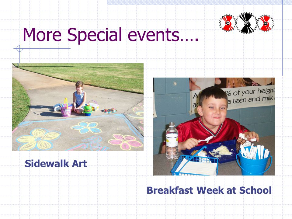 More Special events…. Sidewalk Art Breakfast Week at School