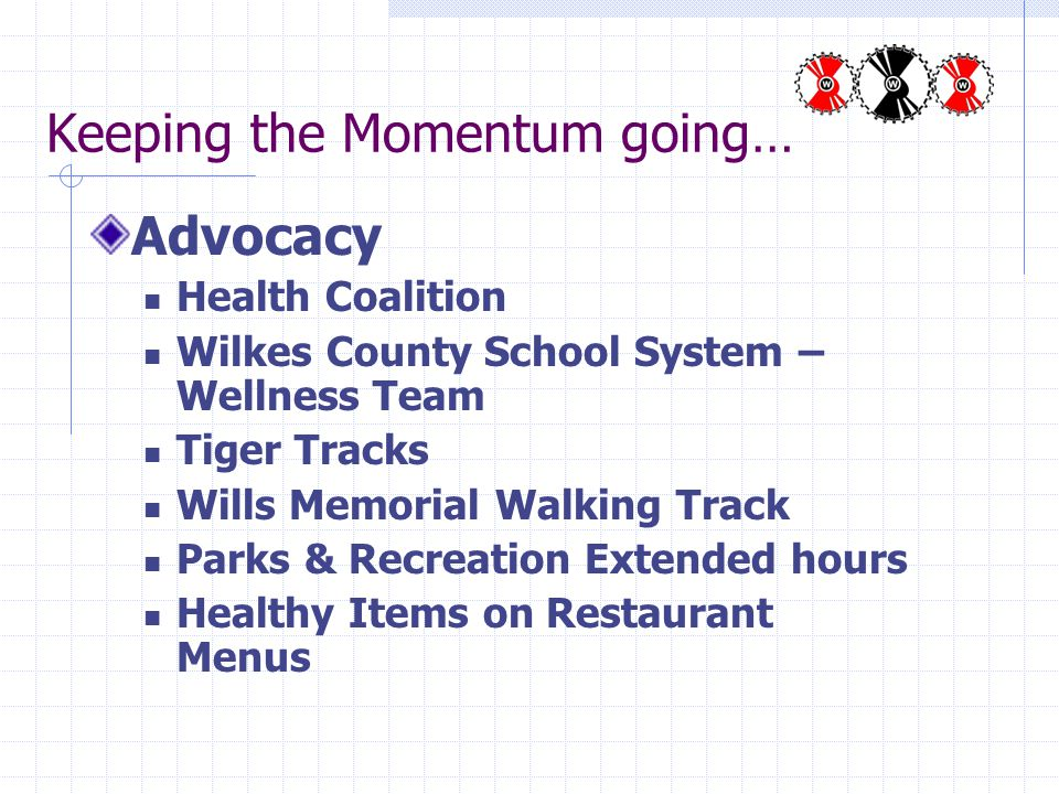 Keeping the Momentum going… Advocacy Health Coalition Wilkes County School System – Wellness Team Tiger Tracks Wills Memorial Walking Track Parks & Re