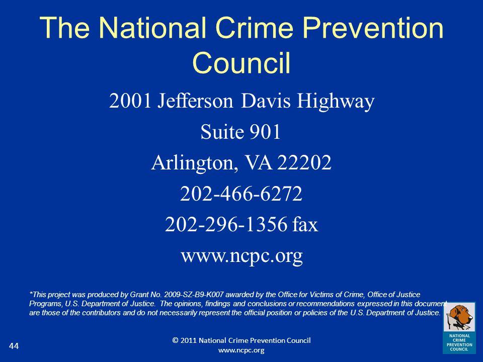 44 The National Crime Prevention Council 2001 Jefferson Davis Highway Suite 901 Arlington, VA 22202 202-466-6272 202-296-1356 fax www.ncpc.org *This p