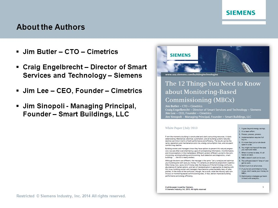Restricted © Siemens Industry, Inc. 2014 All rights reserved. About the Authors Strategy & Planning Jim Butler – CTO – Cimetrics Craig Engelbrecht – D