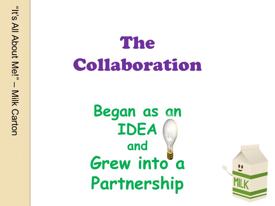 Its All About Me! – Milk Carton The Collaboration Began as an IDEA and Grew into a Partnership